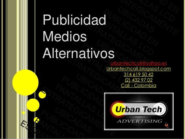 Publicidad Medios Alternativosurbantechcali@yahoo.es Urbantechcali.blogspot.com 314 619 50 42 (2) 432 97 02 Cali - Colombia