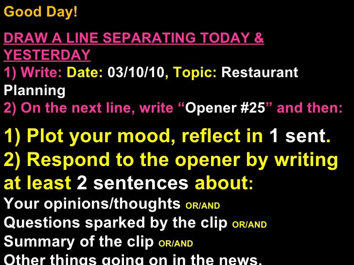 Good Day!  DRAW A LINE SEPARATING TODAY & YESTERDAY 1) Write:   Date:  03/10/10 , Topic:  Restaurant Planning 2) On the ne...