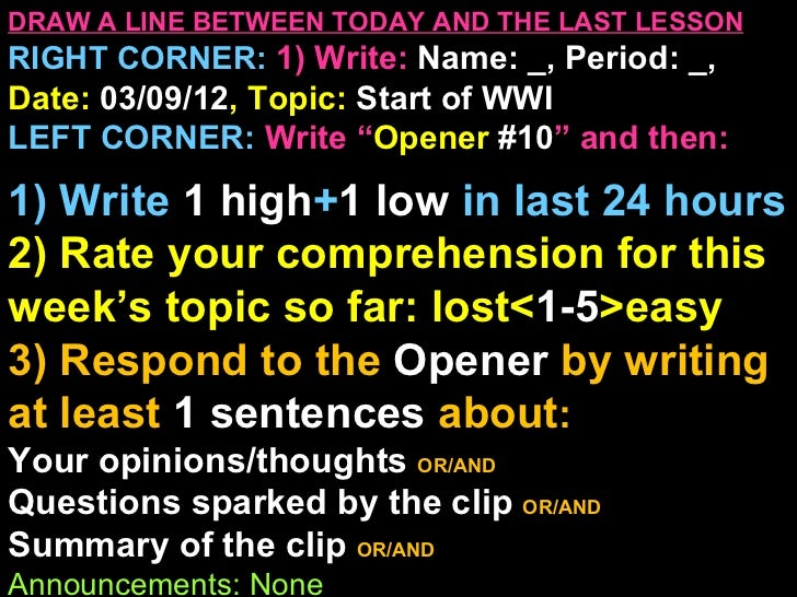 DRAW A LINE BETWEEN TODAY AND THE LAST LESSONRIGHT CORNER: 1) Write: Name: _, Period: _,Date: 03/09/12, Topic: Start of WW...