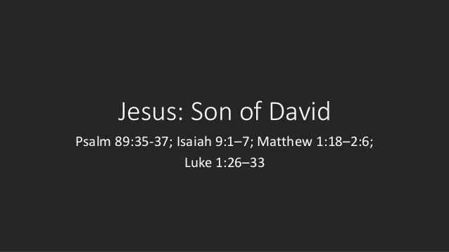 Jesus: Son of David Psalm 89:35-37; Isaiah 9:1–7; Matthew 1:18–2:6; Luke 1:26–33