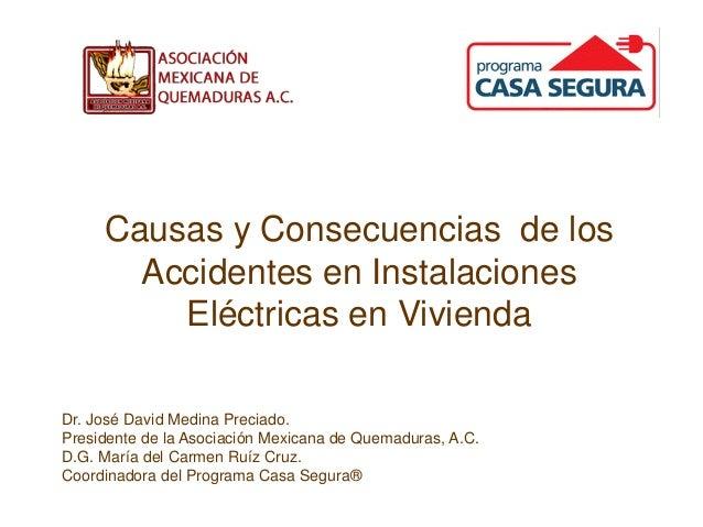 Causas y Consecuencias de los Accidentes en Instalaciones Eléctricas en Vivienda Dr. José David Medina Preciado. President...
