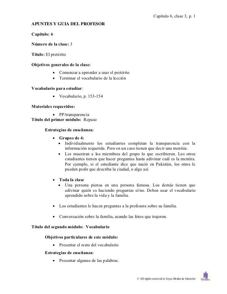 Capítulo 6, clase 3, p. 1APUNTES Y GUIA DEL PROFESORCapítulo: 6Número de la clase: 3Título: El pretéritoObjetivos generale...