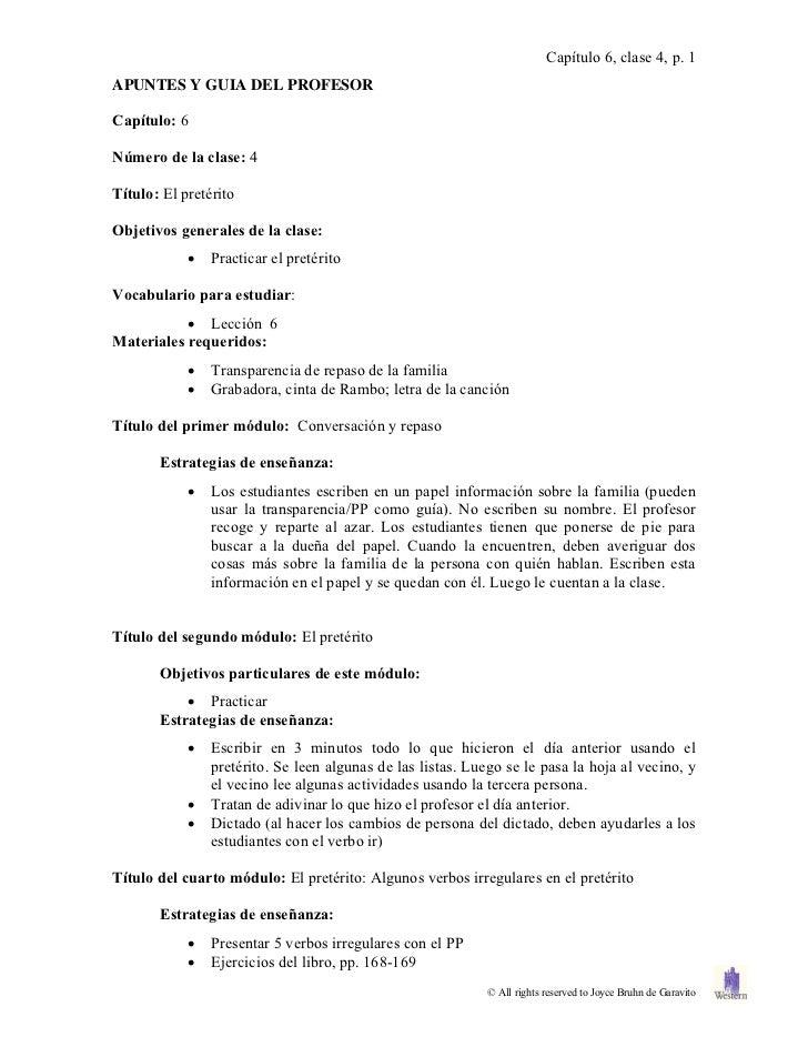 Capítulo 6, clase 4, p. 1APUNTES Y GUIA DEL PROFESORCapítulo: 6Número de la clase: 4Título: El pretéritoObjetivos generale...