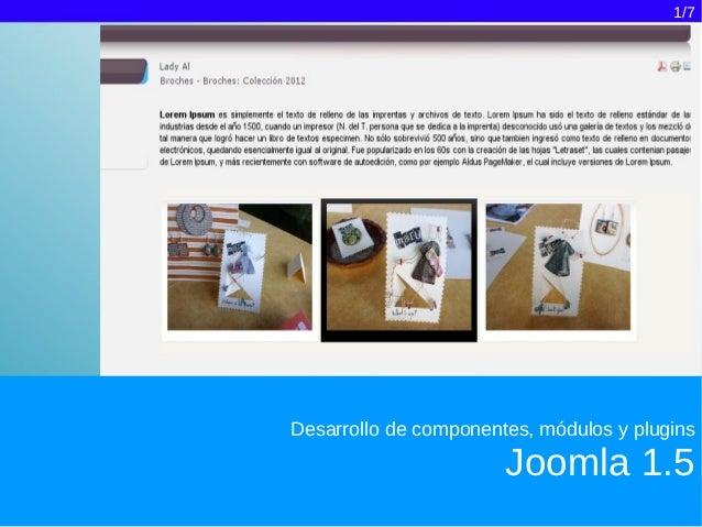 1/7Desarrollo de componentes, módulos y plugins                       Joomla 1.5