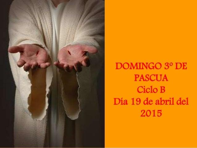 DOMINGO 3º DE PASCUA Ciclo B Día 19 de abril del 2015