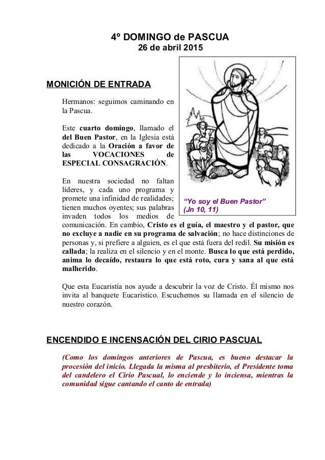 4º DOMINGO de PASCUA 26 de abril 2015 MONICIÓN DE ENTRADA Hermanos: seguimos caminando en la Pascua. Este cuarto domingo, ...