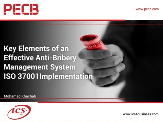 Key Elements of an effective Anti-Bribery Management System ISO 37001 Implementation 1October 13, 2016, Mohamad Khachab, M...
