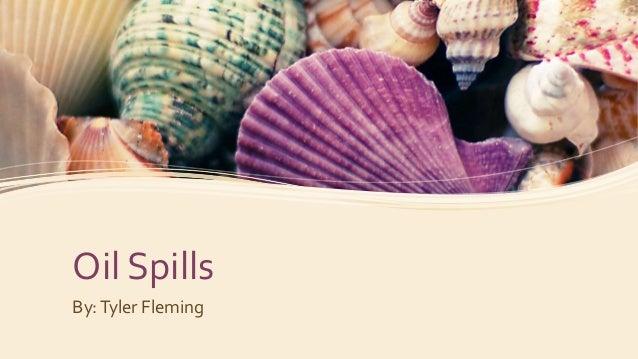 Oil Spills By:Tyler Fleming