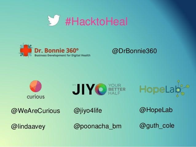 #HacktoHeal @HopeLab @guth_cole @WeAreCurious @lindaavey @jiyo4life @poonacha_bm @DrBonnie360