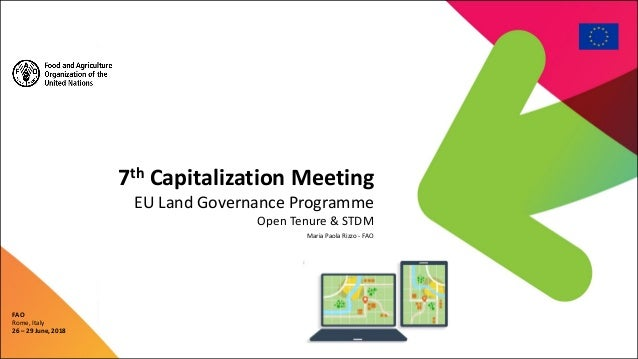 7th Capitalization Meeting EU Land Governance Programme Open Tenure & STDM FAO Rome, Italy 26 – 29 June, 2018 Maria Paola ...