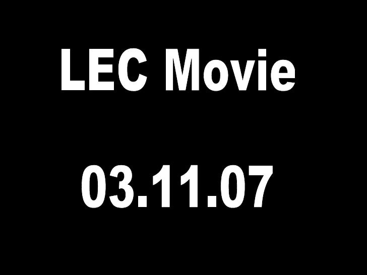 LEC Movie 03.11.07