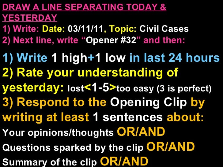 """DRAW A LINE SEPARATING TODAY & YESTERDAY 1) Write:   Date:  03/11/11 , Topic:  Civil Cases 2) Next line, write """" Opener #3..."""