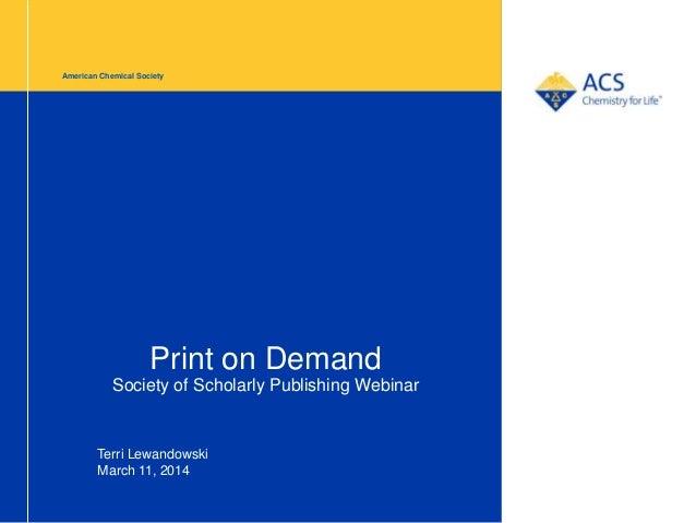 American Chemical Society Print on Demand Society of Scholarly Publishing Webinar Terri Lewandowski March 11, 2014