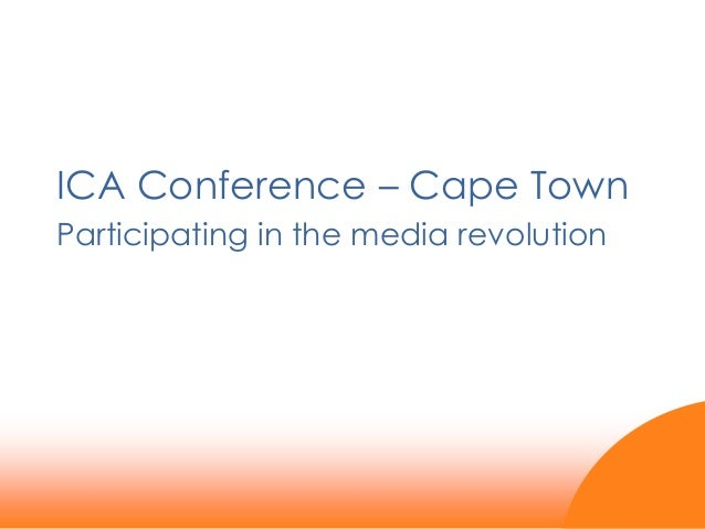 ICA Conference – Cape Town Participating in the media revolution