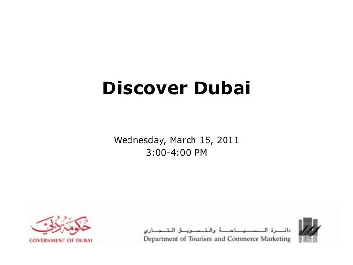 Discover Dubai <br />Wednesday, March 15, 2011<br />3:00-4:00 PM<br />