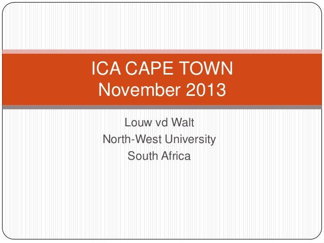 ICA CAPE TOWN November 2013 Louw vd Walt North-West University South Africa