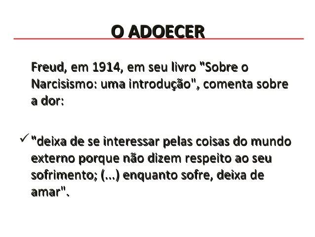 """O ADOECERO ADOECER Freud, em 1914, em seu livro """"Sobre oFreud, em 1914, em seu livro """"Sobre o Narcisismo: uma introdução"""",..."""