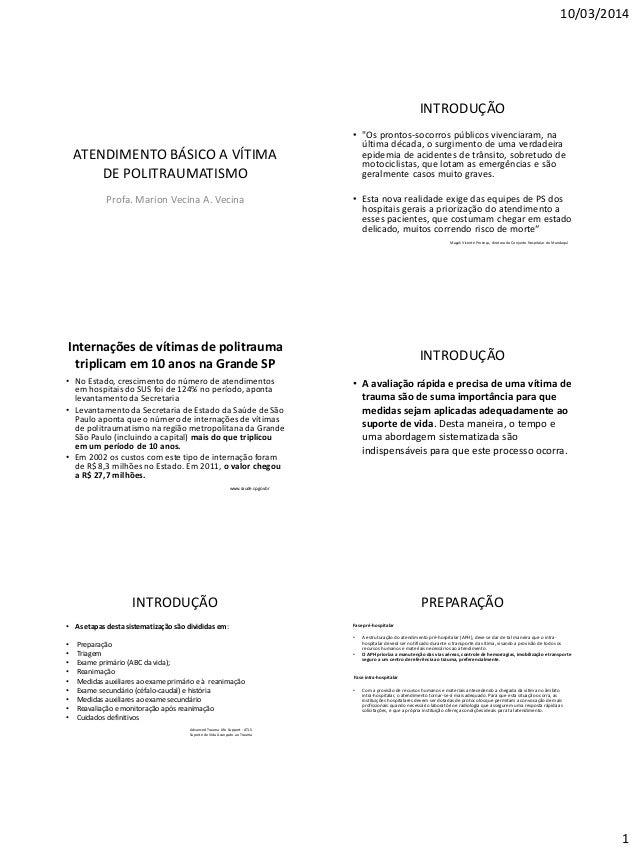"""10/03/2014 1 ATENDIMENTO BÁSICO A VÍTIMA DE POLITRAUMATISMO Profa. Marion Vecina A. Vecina INTRODUÇÃO • """"Os prontos-socorr..."""