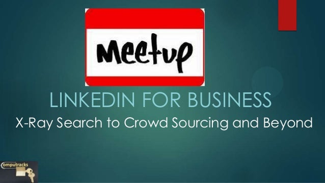 LINKEDIN FOR BUSINESSX-Ray Search to Crowd Sourcing and Beyond