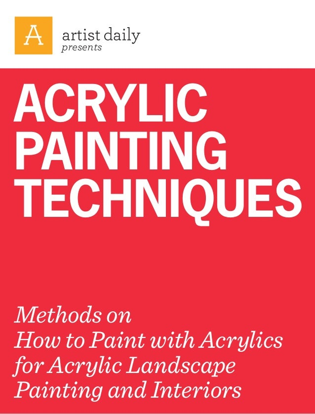 presentsACRYLICPAINTINGTECHNIQUESMethods onHow to Paint with Acrylicsfor Acrylic LandscapePainting and Interiors