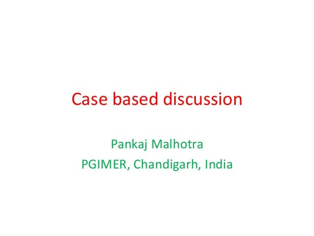 Case based discussion Pankaj Malhotra PGIMER, Chandigarh, India