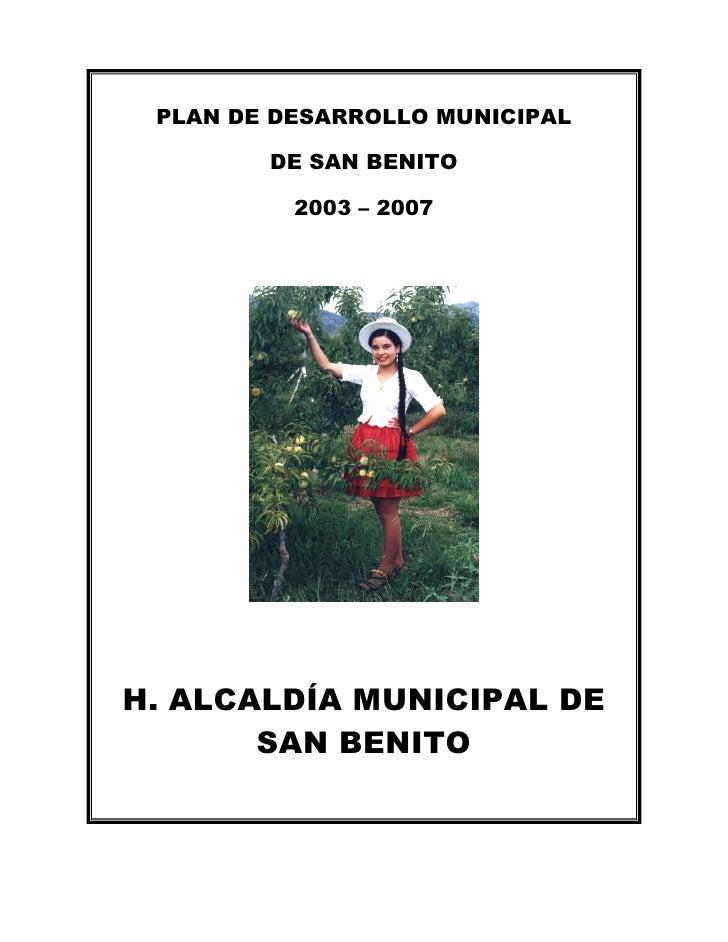 PLAN DE DESARROLLO MUNICIPAL        DE SAN BENITO          2003 – 2007H. ALCALDÍA MUNICIPAL DE       SAN BENITO