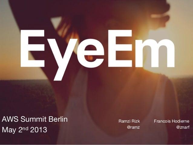 AWS Summit BerlinMay 2nd 2013Francois Hodierne@znarfRamzi Rizk @ramz