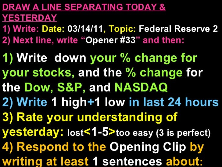 "DRAW A LINE SEPARATING TODAY & YESTERDAY 1) Write:   Date:  03/14/11 , Topic:  Federal Reserve 2 2) Next line, write "" Ope..."