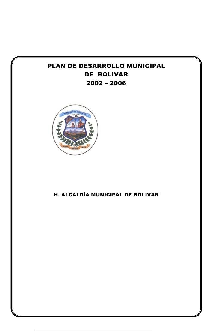 PLAN DE DESARROLLO MUNICIPAL         DE BOLIVAR          2002 – 2006 H. ALCALDÍA MUNICIPAL DE BOLIVAR