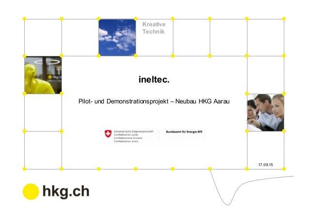 Kreative Technik ineltec. Pilot- und Demonstrationsprojekt – Neubau HKG Aarau 17.09.15