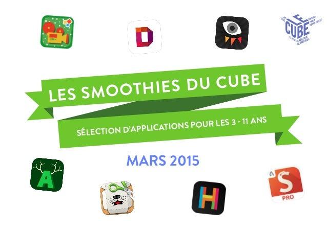 SÉLECTION D'APPLICATIONS POUR LES 3 - 11 ANS LES SMOOTHIES DU CUBE MARS 2015