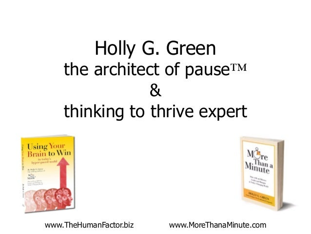 Holly G. Green the architect of pause™ & thinking to thrive expert www.TheHumanFactor.biz www.MoreThanaMinute.com