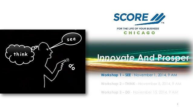 Workshop 1 – SEE - November 1, 2014, 9 AM Workshop 2 – THINK - November 8, 2014, 9 AM Workshop 3 – D0 - November 15, 2014,...