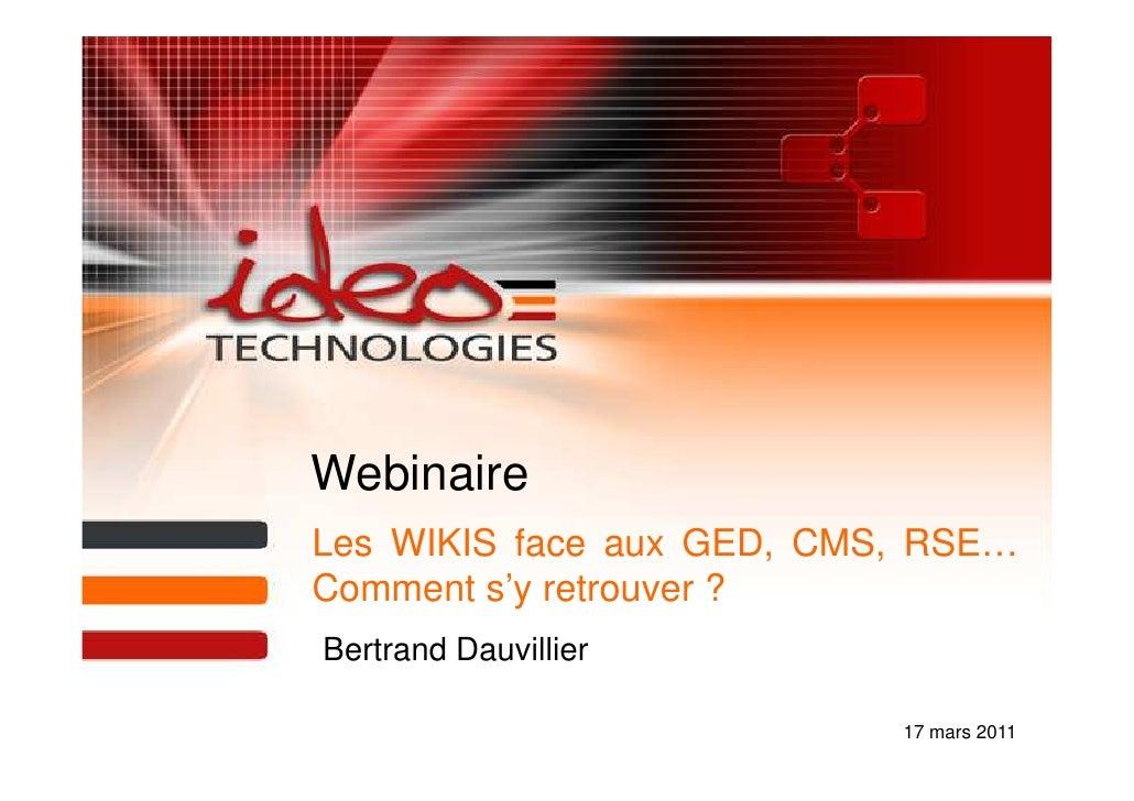 WebinaireLes WIKIS face aux GED, CMS, RSE…Comment s'y retrouver ?Bertrand Dauvillier                           17 mars 201...