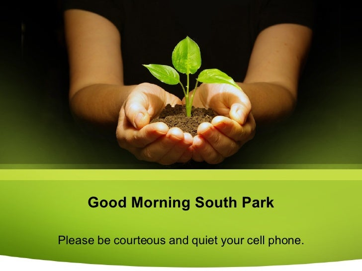 Good Morning South Park Please be courteous and quiet your cell phone.