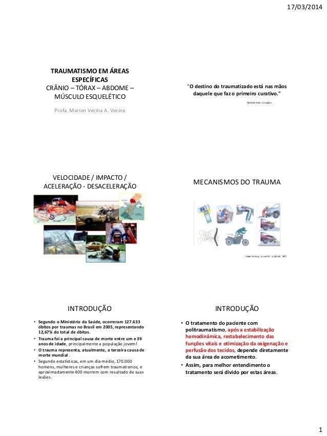 17/03/2014 1 TRAUMATISMO EM ÁREAS ESPECÍFICAS CRÂNIO – TÓRAX – ABDOME – MÚSCULO ESQUELÉTICO Profa. Marion Vecina A. Vecina...