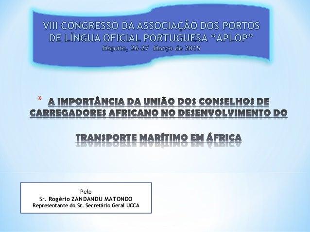 Pelo Sr. Rogério ZANDANDU MATONDO Representante do Sr. Secretário Geral UCCA