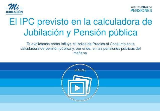 El IPC previsto en la calculadora de Jubilación y Pensión pública Te explicamos cómo influye el Indice de Precios al Consu...