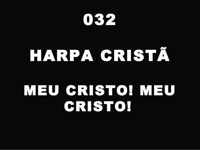 032 HARPA CRISTÃ MEU CRISTO! MEU CRISTO!