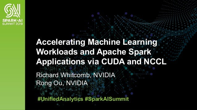 Richard Whitcomb, NVIDIA Rong Ou, NVIDIA Accelerating Machine Learning Workloads and Apache Spark Applications via CUDA an...