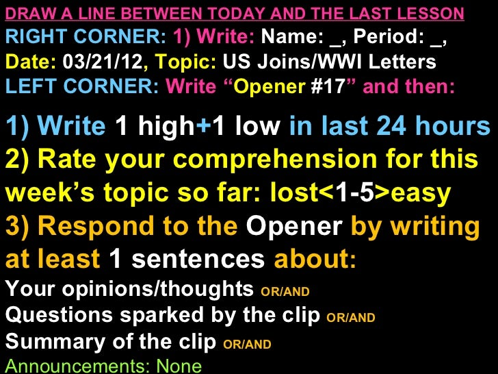 DRAW A LINE BETWEEN TODAY AND THE LAST LESSONRIGHT CORNER: 1) Write: Name: _, Period: _,Date: 03/21/12, Topic: US Joins/WW...