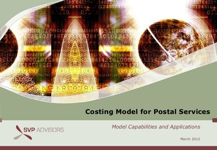 Costing Model for Postal Services      Model Capabilities and Applications                                 March 2012