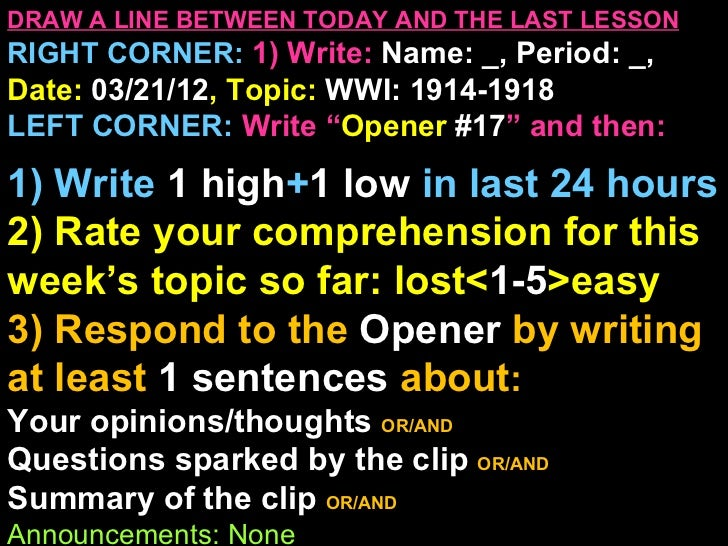 DRAW A LINE BETWEEN TODAY AND THE LAST LESSONRIGHT CORNER: 1) Write: Name: _, Period: _,Date: 03/21/12, Topic: WWI: 1914-1...