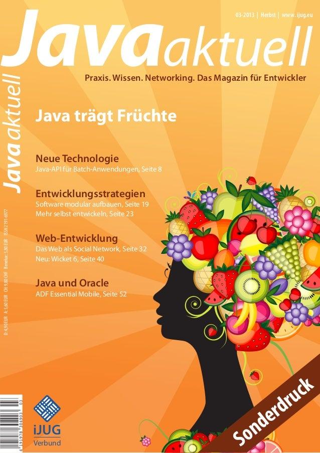 Javaaktuell Javaaktuell 03-2013 | Herbst | www. ijug.eu Praxis. Wissen. Networking. Das Magazin für Entwickler Java trägt ...