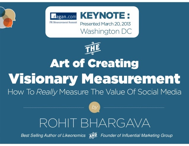 KEYNOTE :  Presented March 20, 2013  Washington DC  Art of Creating  Visionary Measurement  How To Really Measure The Valu...