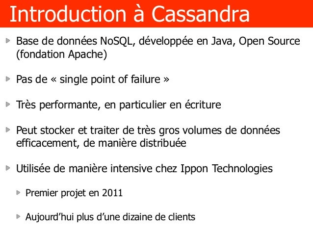 Introduction à Cassandra Base de données NoSQL, développée en Java, Open Source (fondation Apache) Pas de « single point o...