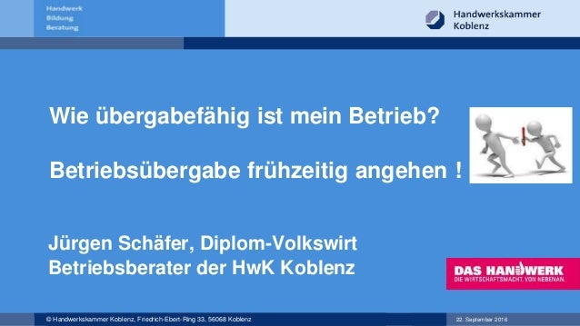 22. September 2016© Handwerkskammer Koblenz, Friedrich-Ebert-Ring 33, 56068 Koblenz Jürgen Schäfer, Diplom-Volkswirt Betri...