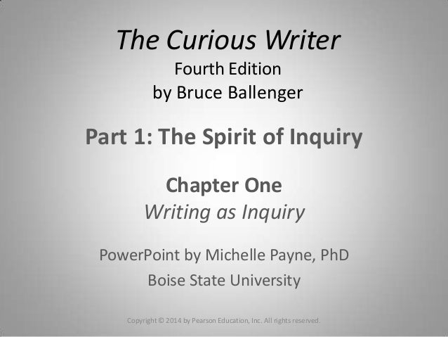 Part 1: The Spirit of InquiryChapter OneWriting as InquiryPowerPoint by Michelle Payne, PhDBoise State UniversityCopyright...