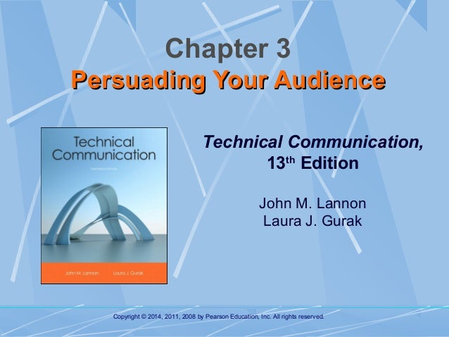 Chapter 3 Persuading Your Audience Technical Communication, 13th Edition John M. Lannon Laura J. Gurak  Copyright © 2014, ...