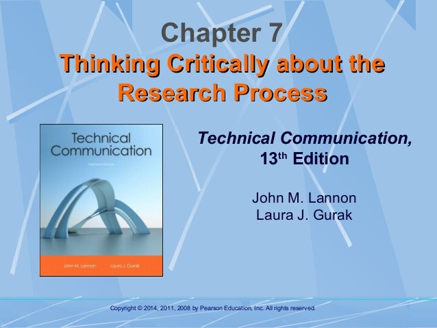 Chapter 7 Thinking Critically about the Research Process Technical Communication, 13th Edition John M. Lannon Laura J. Gur...